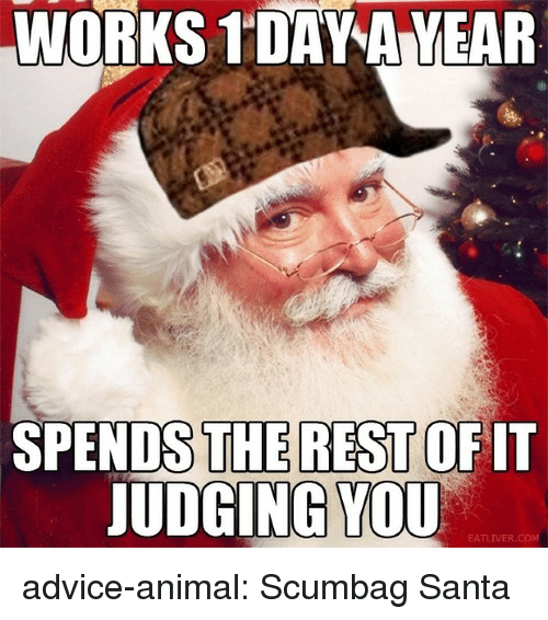 Advice, Tumblr, and Animal: WORKS 1DAVAVEAR  SPENDS THE REST OF IT  UDGING  YOU  EAT advice-animal:  Scumbag Santa