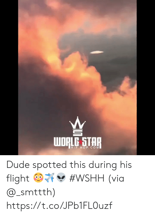 wshh: WORLC STAR  HIP HOP.COM Dude spotted this during his flight 😳✈️👽 #WSHH (via @_smttth) https://t.co/JPb1FL0uzf