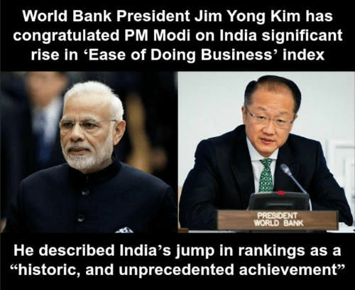 "Memes, Bank, and Business: World Bank President Jim Yong Kim has  congratulated PM Modi on India significant  rise in 'Ease of Doing Business' index  WORLD BANK  He described India's jump in rankings as a  ""historic, and unprecedented achievement"""