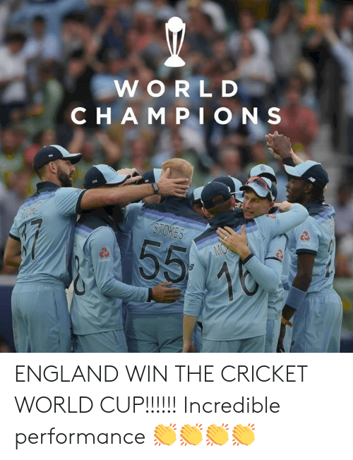 England, Memes, and World Cup: WORLD  CHAMPI ONS  STOKES  55  MON  46 ENGLAND WIN THE CRICKET WORLD CUP!!!!!!  Incredible performance 👏👏👏👏