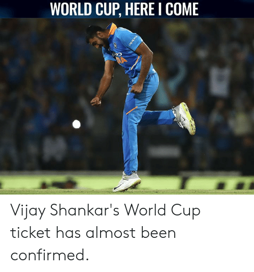 World Cup: WORLD CUP, HERE I COME Vijay Shankar's World Cup ticket has almost been confirmed.