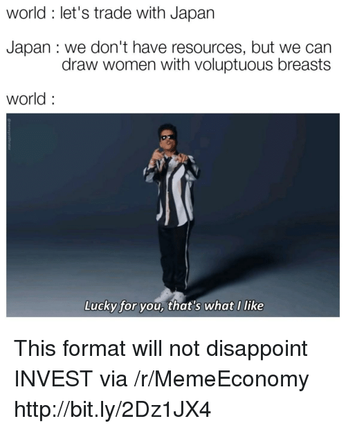 Http, Japan, and Women: world : let's trade with Japan  Japan : we don't have resources, but we can  draw women with voluptuous breasts  world  Lucky for you, that's what I like This format will not disappoint INVEST via /r/MemeEconomy http://bit.ly/2Dz1JX4