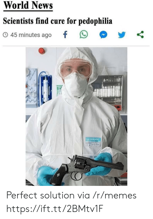 scientists: World News  Scientists find cure for pedophilia  45 minutes ago  MICROGARD Perfect solution via /r/memes https://ift.tt/2BMtv1F