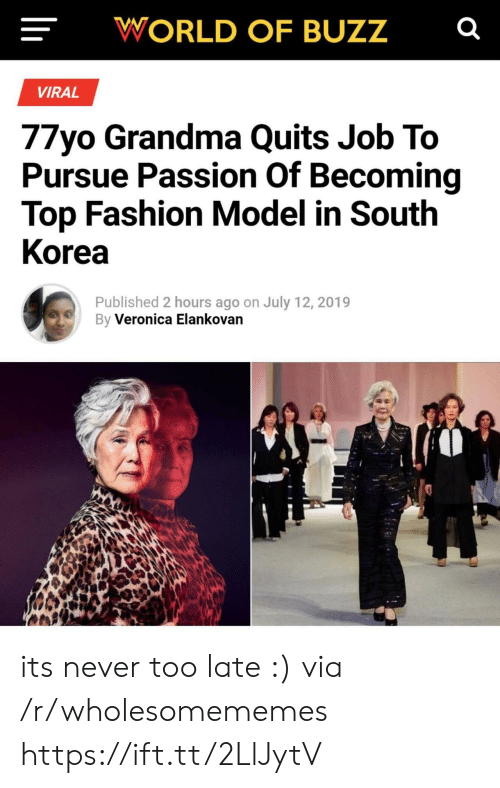 Fashion, Grandma, and World: WORLD OF BUZZ  VIRAL  77yo Grandma Quits Job To  Pursue Passion Of Becoming  Top Fashion Model in South  Korea  Published 2 hours ago on July 12, 2019  By Veronica Elankovan its never too late :) via /r/wholesomememes https://ift.tt/2LlJytV