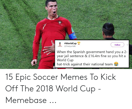 funny soccer:  #worldCup  Follow  TheSporTalk  When the Spanish govermment hand you a 2-  year jail sentence & £16.4m fine so you hit a  World Cup  hat-trick against their national team 15 Epic Soccer Memes To Kick Off The 2018 World Cup - Memebase ...