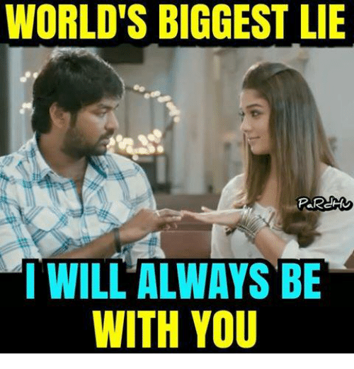 Memes, Biggest Lie, and 🤖: WORLDS BIGGEST LIE  I WILL ALWAYS BE  WITH YOU