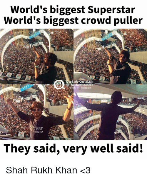shah rukh khan: World's biggest Superstar  World's biggest crowd puller  et Quotes  Facebook l instagram  VERY  bineka  They said, very well said! Shah Rukh Khan  <3