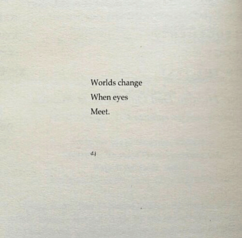 Change, Eyes, and When: Worlds change  When eyes  Meet.  d.j