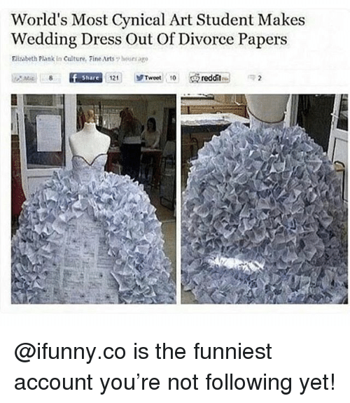Plank: World's Most Cynical Art Student Makes  Wedding Dress Out Of Divorce Papers  Elizabeth Plank in Culture, Fine Arts 7 hoursago  Share  121    ゾTweet, 10  reddit @ifunny.co is the funniest account you're not following yet!