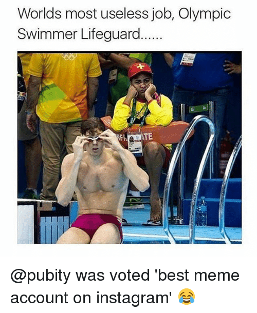 swimmer: Worlds most useless job, Olympic  Swimmer Lifeguard. @pubity was voted 'best meme account on instagram' 😂