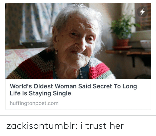 Worlds Oldest: World's Oldest Woman Said Secret To Long  Life Is Staying Single  huffingtonpost.com zackisontumblr:  i trust her