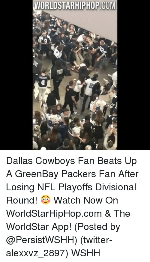Dallas Cowboys, Memes, and NFL Playoffs: WORLDSTARHIPHOP COM Dallas Cowboys Fan Beats Up A GreenBay Packers Fan After Losing NFL Playoffs Divisional Round! 😳 Watch Now On WorldStarHipHop.com & The WorldStar App! (Posted by @PersistWSHH) (twitter-alexxvz_2897) WSHH
