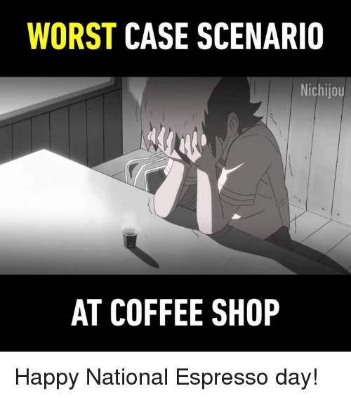 Dank, Coffee, and Happy: WORST CASE SCENARIO  Nichijou  AT COFFEE SHOP Happy National Espresso day!