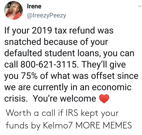 Kept: Worth a call if IRS kept your funds by Kelmo7 MORE MEMES