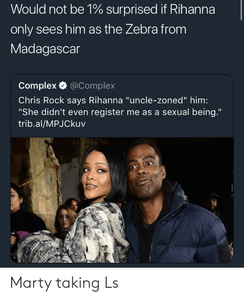 """madagascar: Would not be 1% surprised if Rihanna  only sees him as the Zebra from  Madagascar  Complex @Complex  Chris Rock says Rihanna """"uncle-zoned"""" him:  """"She didn't even register me as a sexual being.""""  trib.al/MPJCkuv Marty taking Ls"""