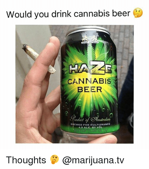vols: Would you drink cannabis beer  CANNABIS  BEER  oduc  malerdam  BREWED FOR MULTITRANCE  4.9 ALC. BY VOL Thoughts 🤔 @marijuana.tv