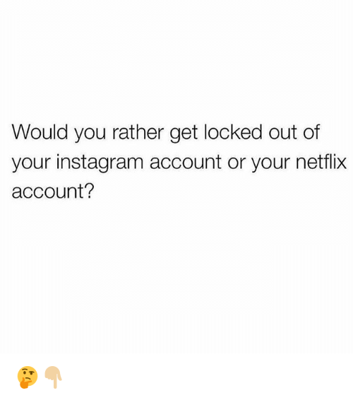 Funny, Instagram, and Netflix: Would you rather get locked out of  your instagram account or your netflix  account? 🤔👇🏼