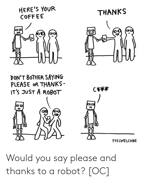 You Say: Would you say please and thanks to a robot? [OC]