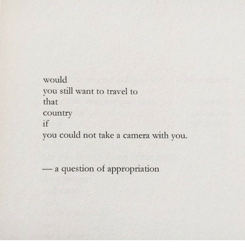 Camera, Travel, and You: would  you still want to travel to  that  country  if  vo  u could not take a camera with you.  a question of appropriation