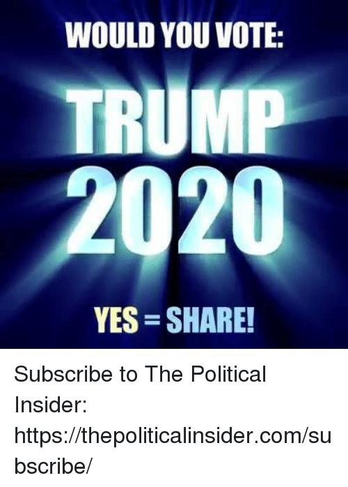 Vote Trump: WOULD YOU VOTE:  TRUMP  YES SHARE! Subscribe to The Political Insider: https://thepoliticalinsider.com/subscribe/
