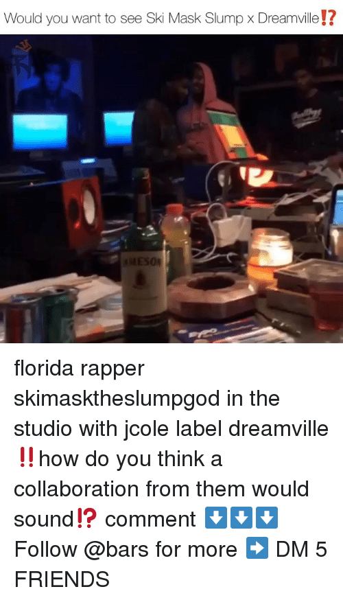 collaboration: Would you want to see Ski Mask Slump x Dreamville!?  04 florida rapper skimasktheslumpgod in the studio with jcole label dreamville‼️how do you think a collaboration from them would sound⁉️ comment ⬇️⬇️⬇️ Follow @bars for more ➡️ DM 5 FRIENDS