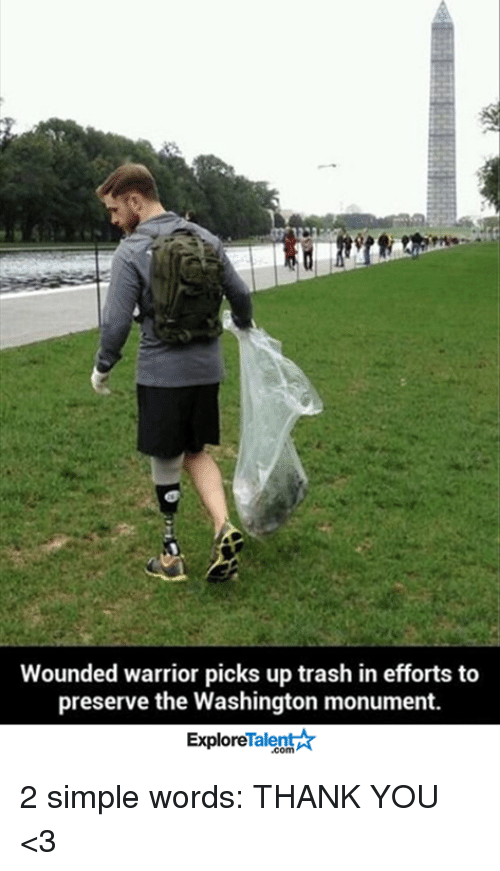 talent explore: Wounded warrior picks up trash in efforts to  preserve the Washington monument.  Talent  Explore 2 simple words: THANK YOU <3