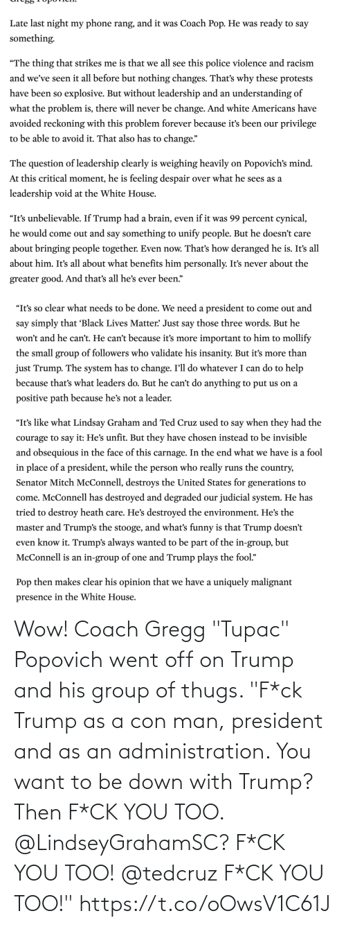 """Trump: Wow! Coach Gregg """"Tupac"""" Popovich went off on Trump and his group of thugs.   """"F*ck Trump as a con man, president and as an administration. You want to be down with Trump? Then F*CK YOU TOO. @LindseyGrahamSC? F*CK YOU TOO! @tedcruz F*CK YOU TOO!"""" https://t.co/oOwsV1C61J"""