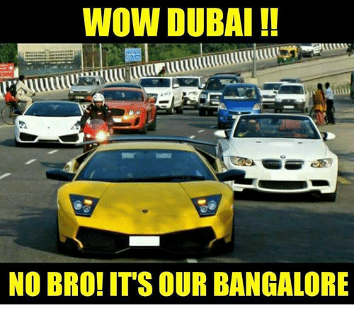 bangalore: WOW DUBAI  NO BRO!IT SOUR BANGALORE