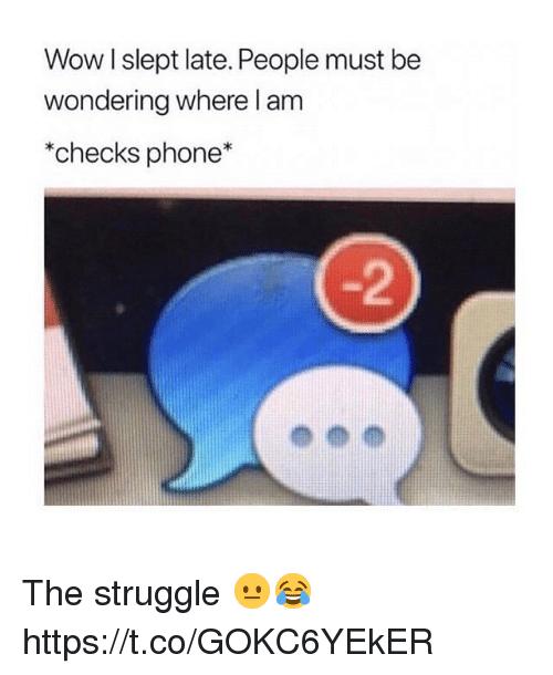 Phone, Struggle, and Wow: Wow I slept late. People must be  wondering where l am  *checks phone*  -2 The struggle 😐😂 https://t.co/GOKC6YEkER