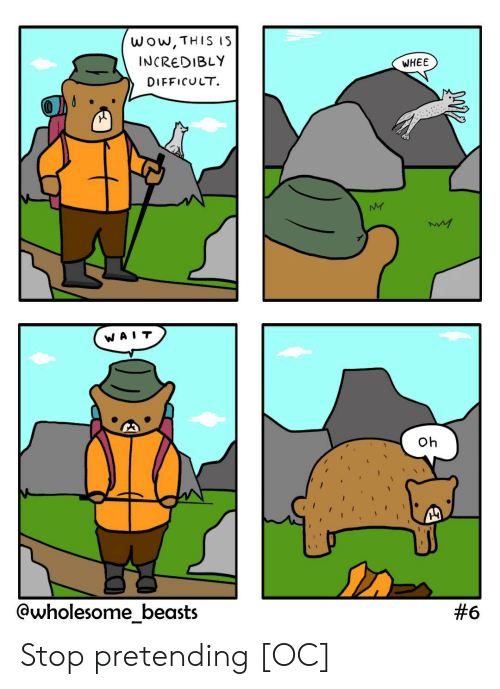 difficult: wow,THIS IS  INCREDIBLY  WHEE  DIFFICULT  NY  WA  Oh  @wholesome_beasts  Stop pretending [OC]