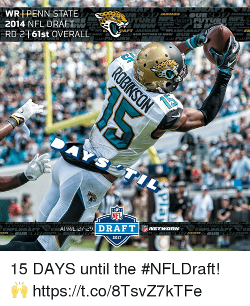 Penn State: WR PENN STATE  DRAFT  FODTURE  2014 NFL DRAFT  JAGUARS  RD 2161st OVERALL  NOWW  OUR FUTURE ISN  NEL  OUR FUTURE IS NO  APRIL 27-29 DRAFT  RANT  NFL  OUR  UARS  RS  2017  HIM  RS 15 DAYS until the #NFLDraft! 🙌 https://t.co/8TsvZ7kTFe