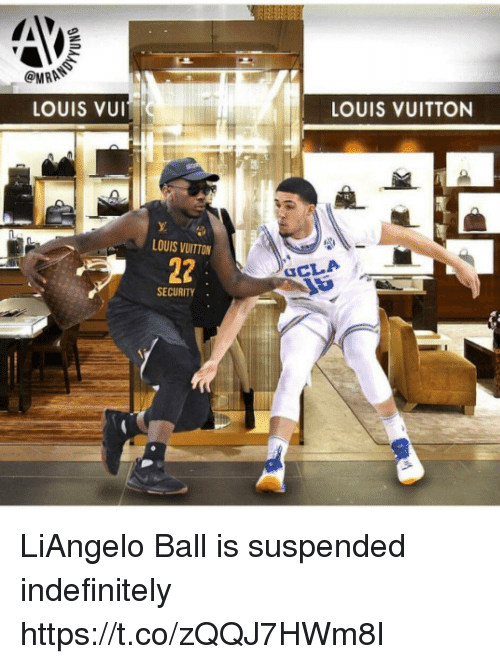 Louis Vuitton: @WRA  LOUIS VUI  LOUIS VUITTON  LOUIS VUITTON  CLA  SECURITY. LiAngelo Ball is suspended indefinitely https://t.co/zQQJ7HWm8I