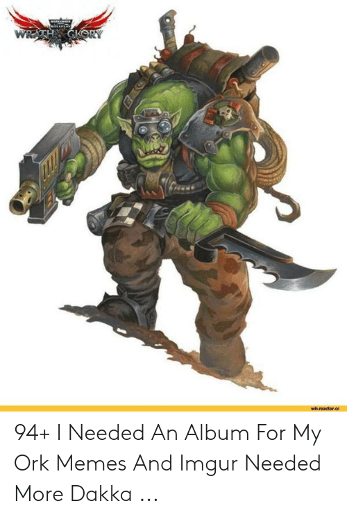Best Ork Memes And Quotes Share Them Page 5 Warhammer 40 000