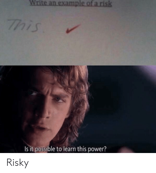 It Possible: Write an examp  his  s it possible to learn this power? Risky