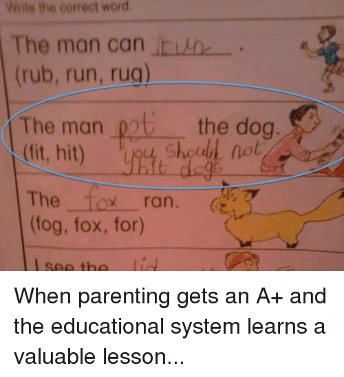 Rugs: Write the correct word.  The man can  (rub, run, rug)  The man  pot the dog  (fit, hit)  The  toy ran.  7  (fog, fox, for) When parenting gets an A+ and the educational system learns a valuable lesson...