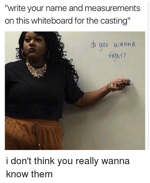"""whiteboard: """"write your name and measurements  on this whiteboard for the casting""""  do you wanna  -fgh1? i don't think you really wanna know them"""