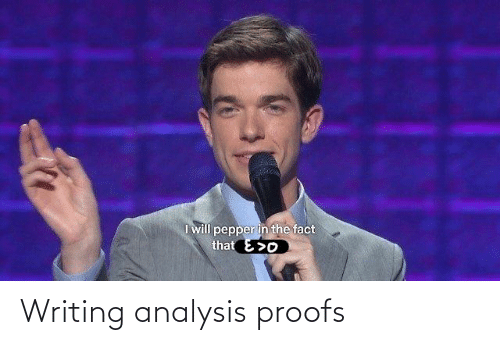 Proofs: Writing analysis proofs