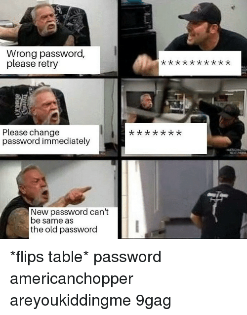 Flips: Wrong password,  please retry  Please change  password immediately  t **x  New password can't  be same as  the old password *flips table*⠀ password americanchopper areyoukiddingme 9gag