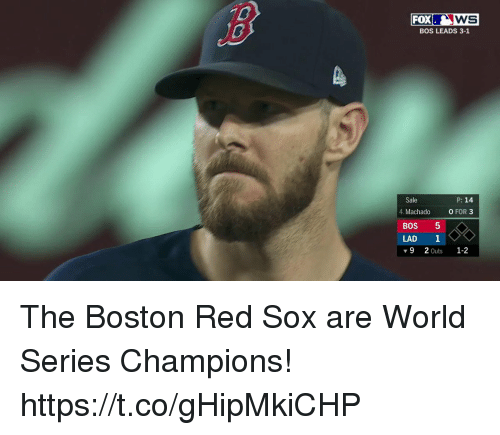 Memes, Boston Red Sox, and Boston: WS  BOS LEADS 3-1  FOX  P: 14  Sale  4. Machado  0 FOR 3  BOS 5  LAD 1  ▼92Outs 1-2 The Boston Red Sox are World Series Champions! https://t.co/gHipMkiCHP