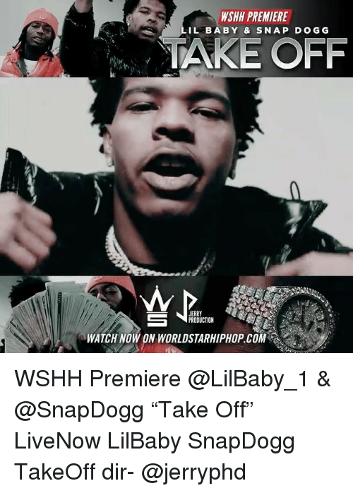 "takeoff: WSHH PREMIERE  IL BABY & SNAP DOGG  TAKE OFF  JERRY  PRODUCTION  WATCH NOW ON WORLDSTARHIPHOP.COM WSHH Premiere @LilBaby_1 & @SnapDogg ""Take Off"" LiveNow LilBaby SnapDogg TakeOff dir- @jerryphd"