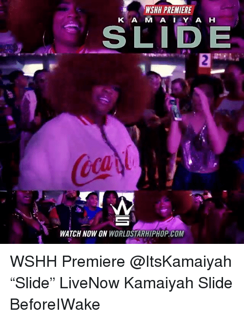 """Memes, Worldstarhiphop, and Wshh: WSHH PREMIERE  K A M A IY A H  WATCH NOW ON WORLDSTARHIPHOP.COM WSHH Premiere @ItsKamaiyah """"Slide"""" LiveNow Kamaiyah Slide BeforeIWake"""