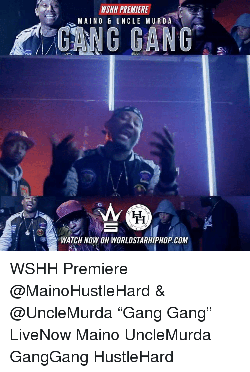 "Memes, Worldstarhiphop, and Wshh: WSHH PREMIERE  MAINO& UNCLE MURDA  GANG GANG  WATCH NOW ON WORLDSTARHIPHOP COM WSHH Premiere @MainoHustleHard & @UncleMurda ""Gang Gang"" LiveNow Maino UncleMurda GangGang HustleHard"