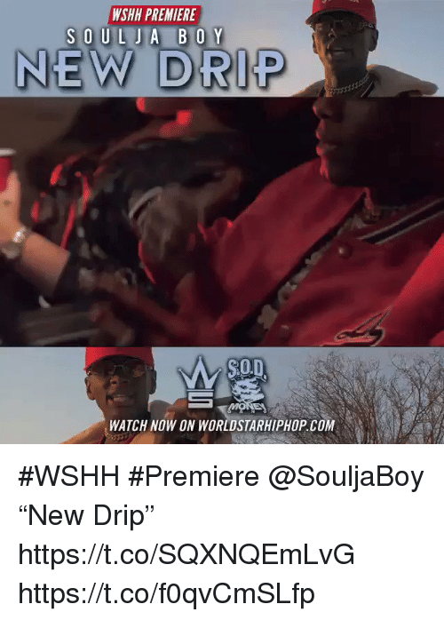 "Worldstarhiphop, Wshh, and Watch: WSHH PREMIERE  NEW DRIP  $0.  Mo  WATCH NOW ON WORLDSTARHIPHOP.COM #WSHH #Premiere @SouljaBoy ""New Drip"" https://t.co/SQXNQEmLvG https://t.co/f0qvCmSLfp"