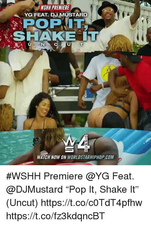 "uncut: WSHH PREMIERE  YG FEAT DJ MUSTARD  SHAKE IT  WATCH NOW ON WORLDSTARHIPHOP.COM #WSHH Premiere @YG Feat. @DJMustard ""Pop It, Shake It"" (Uncut) https://t.co/c0TdT4pfhw https://t.co/fz3kdqncBT"