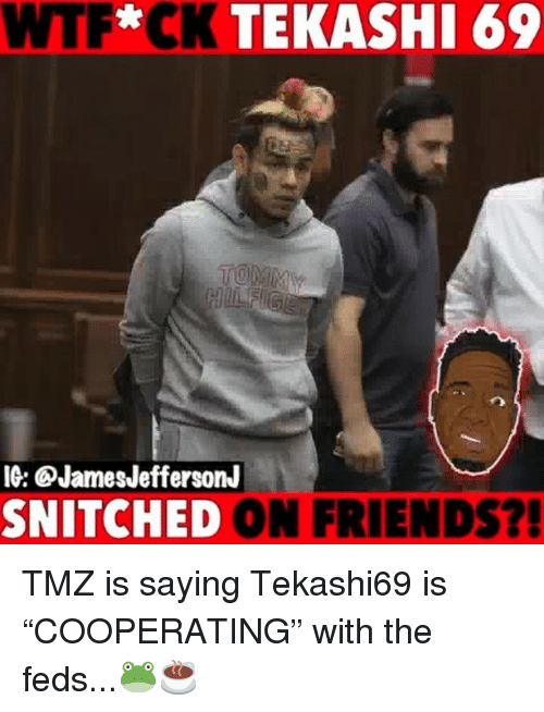 "Feds: WTF*CK TEKASHI 69  IG: QJamesJeffersonJ  SNITCHED ON FRIENDS?! TMZ is saying Tekashi69 is ""COOPERATING"" with the feds...🐸☕️"