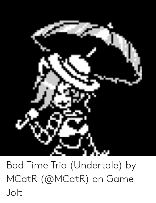 Ww Bad Time Trio Undertale by MCatR on Game Jolt | Bad Meme