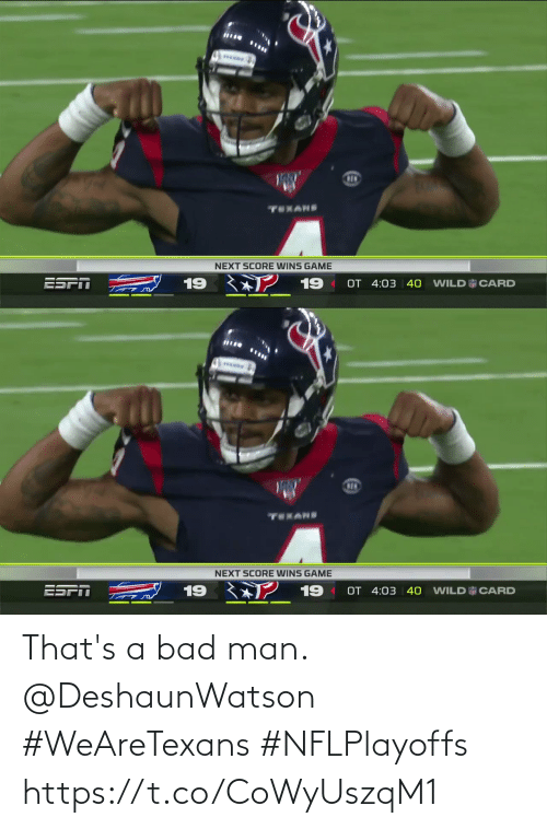 Texans: ww  TEXANS  NEXT SCORE WINS GAME  2 19  ESPT  19  OT 4:03 40  WILD CARD   www  TEKANS  NEXT SCORE WINS GAME  ESFT 19 ? 19  OT 4:03 | 40  WILD CARD That's a bad man. @DeshaunWatson  #WeAreTexans #NFLPlayoffs https://t.co/CoWyUszqM1