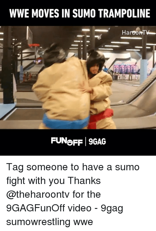 9gag, Memes, and World Wrestling Entertainment: WWE MOVES IN SUMO TRAMPOLINE  HaroonT  FUNoFF 9GAG Tag someone to have a sumo fight with you Thanks @theharoontv for the 9GAGFunOff video - 9gag sumowrestling wwe