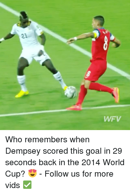Memes, World Cup, and Goal: WWF V Who remembers when Dempsey scored this goal in 29 seconds back in the 2014 World Cup? 😍 - Follow us for more vids ✅