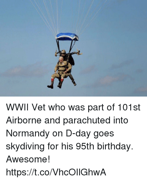 skydiving: WWII Vet who was part of 101st Airborne and parachuted into Normandy on D-day goes skydiving for his 95th birthday. Awesome! https://t.co/VhcOIlGhwA